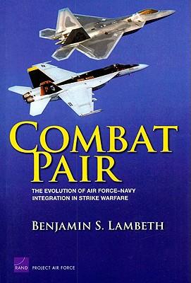 Combat Pair: The Evolution of Air Force-Navy Integration in Strike Warfare - Lambeth, Benjamin S
