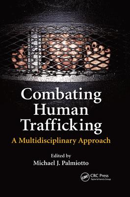 Combating Human Trafficking: A Multidisciplinary Approach - Palmiotto, Michael J. (Editor)