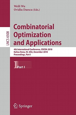 Combinatorial Optimization and Applications: Part I: Proceedings - Wu, Weili (Editor), and Daescu, Ovidiu (Editor)