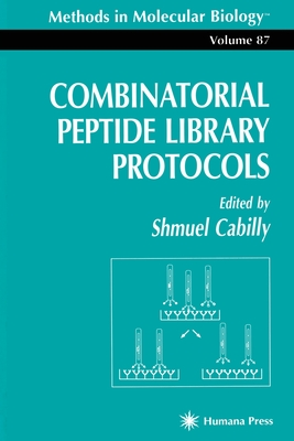 Combinatorial Peptide Library Protocols - Cabilly, Shmuel (Editor)