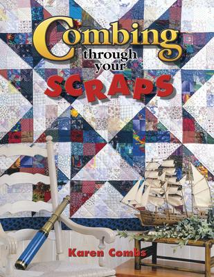 Combing Through Your Scraps - Combs, Karen, and Marjorie L Russell