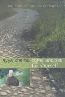 Come and See for Yourself: The Buddhist Path to Happiness - Khema, Ayya