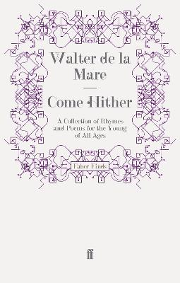 Come Hither: A Collection of Rhymes and Poems for the Young of All Ages - de la Mare, Walter