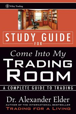 Come into My Trading Room: Study Guide: A Complete Guide to Trading - Elder, Alexander