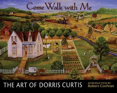 Come Walk with Me: The Art of Dorris Curtis - Curtis, Dorris, and Cochran, Robert (Editor)