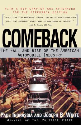 Comeback: The Fall & Rise of the American Automobile Industry - Ingrassia, and White, Joseph B