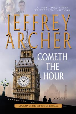 Cometh the Hour: Book Six of the Clifton Chronicles - Archer, Jeffrey