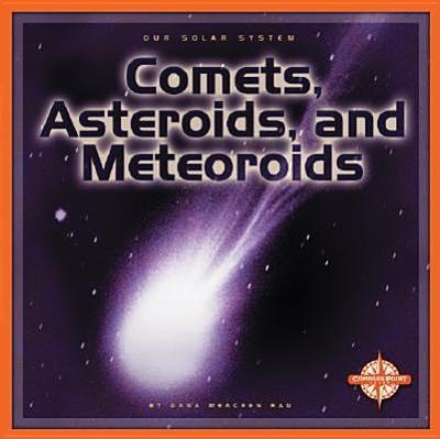 Comets, Asteroids, and Meteoroids - Rau, Dana Meachen