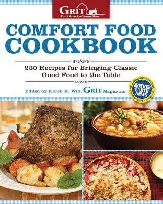Comfort Food Cookbook: 230 Recipes for Bringing Classic Good Food to the Table - Editors of Grit Magazine