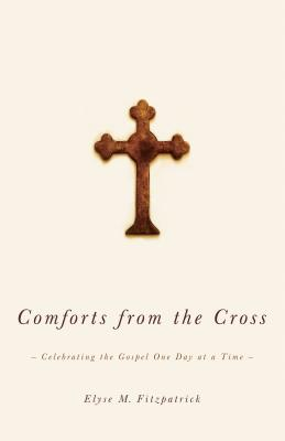 Comforts from the Cross: Celebrating the Gospel One Day at a Time - Fitzpatrick, Elyse M