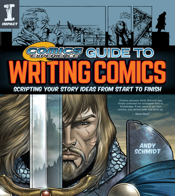 Comics Experience Guide to Writing Comics: Scripting Your Story Ideas from Start to Finish - Schmidt, Andy