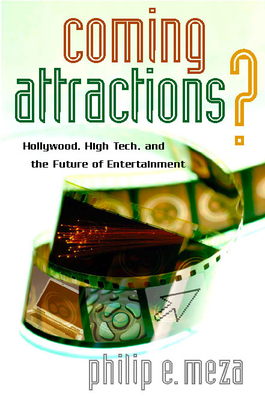 Coming Attractions?: Hollywood, High Tech, and the Future of Entertainment - Meza, Philip E.