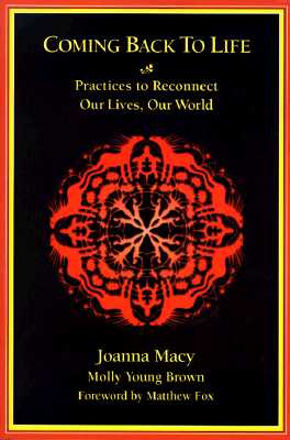 Coming Back to Life: Practices to Reconnect Our Lives, Our World - Macy, Joanna R, and Young Brown, Molly, and Brown, Molly Young