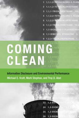 Coming Clean: Information Disclosure and Environmental Performance - Kraft, Michael E, and Stephan, Mark, and Abel, Troy D