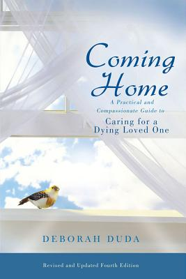 Coming Home: A Practical and Compassionate Guide to Caring for a Dying Loved One - Duda, Deborah