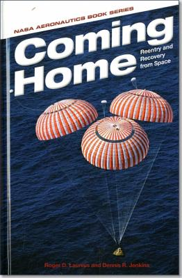 Coming Home: Reentry and Recovery from Space: Reentry and Recovery from Space - Launius, Roger D