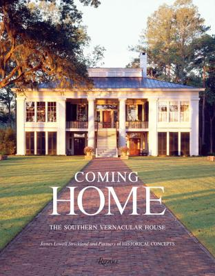 Coming Home: The Southern Vernacular House - Strickland, James Lowell, and Sully, Susan, and Historical Concepts (Contributions by)