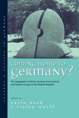 Coming Home to Germany?: The Integration of Ethnic Germans from Central and Eastern Europe in the Federal Republic Since 1945 - Rock, David (Editor), and Wolff, Stefan (Editor)