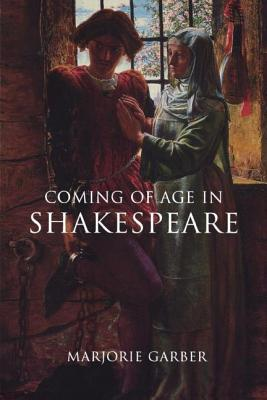 Coming of Age in Shakespeare - Garber, Marjorie B