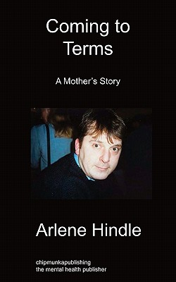 Coming to Terms: A Mother's Story - Hindle, Arlene