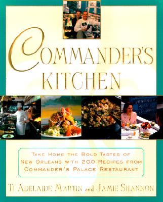 Commander's Kitchen: Take Home the True Taste of New Orleans with More Than 150 Recipes from Commander's Palace Restaurant - Martin, Ti, and Shannon, Jamie