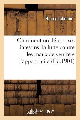 Comment on D?fend Ses Intestins, La Lutte Contre Les Maux de Ventre E l'Appendicite - Labonne-H
