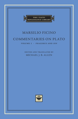 Commentaries on Plato, Volume 1: Phaedrus and Ion - Ficino, Marsilio, and Allen, Michael J B (Translated by)