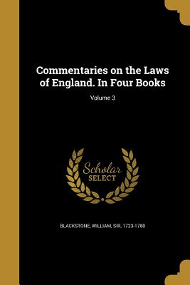 Commentaries on the Laws of England. in Four Books; Volume 3 - Blackstone, William Sir (Creator)