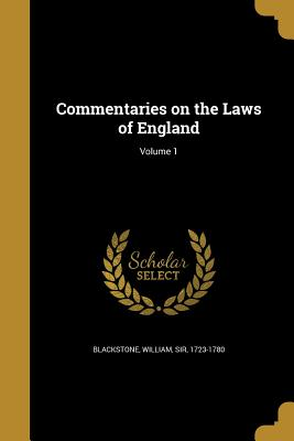 Commentaries on the Laws of England; Volume 1 - Blackstone, William Sir (Creator)