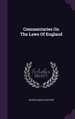 Commentaries on the Laws of England - Blackstone, Sir William