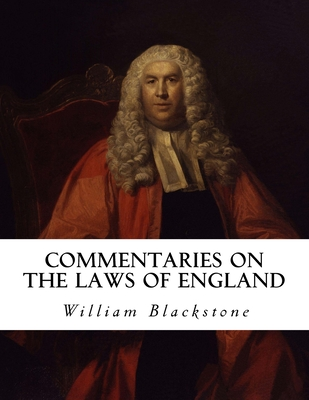 Commentaries on the Laws of England - Blackstone, William, Knight