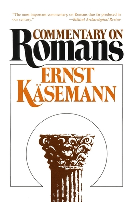 Commentary on Romans - Kasemann, Ernst, and Bromiley, Geoffrey W, Ph.D., D.Litt. (Translated by)