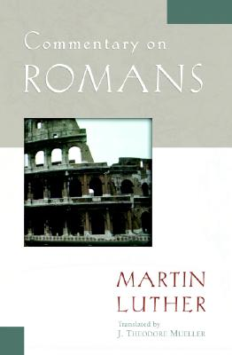 Commentary on Romans - Luther, Martin, and Mueller, J Theodore (Translated by)