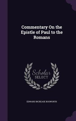 Commentary on the Epistle of Paul to the Romans - Bosworth, Edward Increase