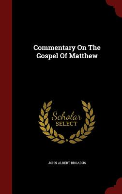 Commentary on the Gospel of Matthew - Broadus, John Albert