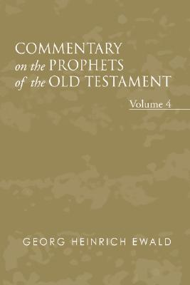 Commentary on the Prophets of the Old Testament, Volume 4 - Von Ewald, Georg Heinrich, and Smith, J Frederick (Translated by)
