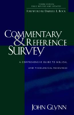 Commentary & Reference Survey: A Comprehensive Guide to Biblical and Theological Resources - Glynn, John J, and Bock, Darrell L, PH.D. (Foreword by)