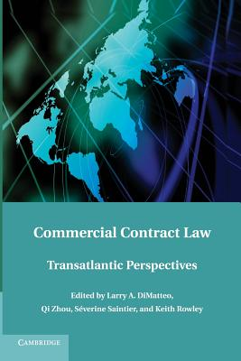 Commercial Contract Law: Transatlantic Perspectives - DiMatteo, Larry A. (Editor), and Zhou, Qi (Editor), and Saintier, Severine (Editor)