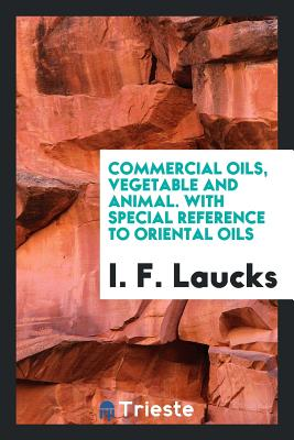 Commercial Oils, Vegetable and Animal. with Special Reference to Oriental Oils - Laucks, I F