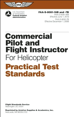 Commercial Pilot and Flight Instructor Practical Test Standards for Helicopter: FAA-S-8081-16B and FAA-S-8081-7B - Federal Aviation Administration (FAA), and Aviation Supplies & Academics (ASA)