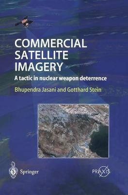 Commercial Satellite Imagery: A Tactic in Nuclear Weapon Deterrence - Jasani, Bhupendra (Editor)