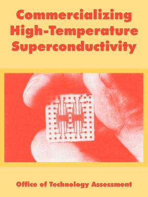 Commercializing High-Temperature Superconductivity - Office of Technology Assessment, Of Technology Assessment