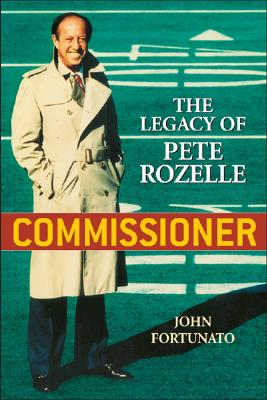 Commissioner: The Legacy of Pete Rozelle - Fortunato, John A
