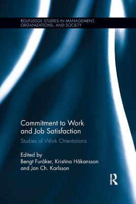 Commitment to Work and Job Satisfaction: Studies of Work Orientations - Furaker, Bengt (Editor), and Hakansson, Kristina (Editor), and Karlsson, Jan Ch. (Editor)