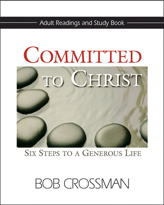 Committed to Christ: Adult Readings and Study Book: Six Steps to a Generous Life - Crossman, Bob