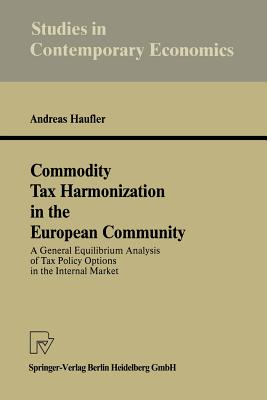 Commodity Tax Harmonization in the European Community: A General Equilibrium Analysis of Tax Policy Options in the Internal Market - Haufler, Andreas