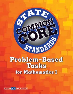 Common Core State Standards Problem-Based Tasks for Mathematics I - Walch Education (Creator)