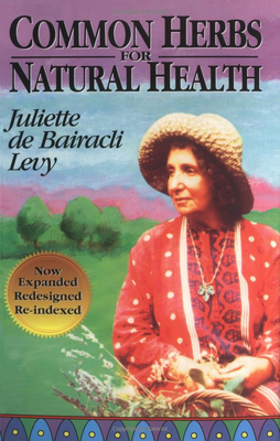 Common Herbs for Natural Health - Levy, Juliette, and Bairacli-Levy, Juliette De, and De Bairacli Levy, Juliette, and Gladstar, Rosemary (Adapted by)