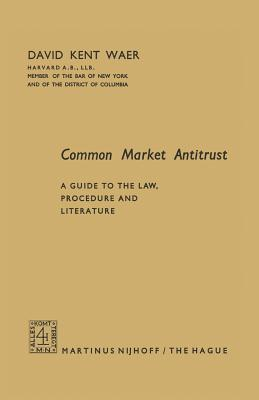 Common Market Antitrust: A Guide to the Law, Procedure and Literature - Waer, David Kent