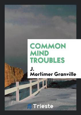 Common Mind Troubles - Granville, J Mortimer